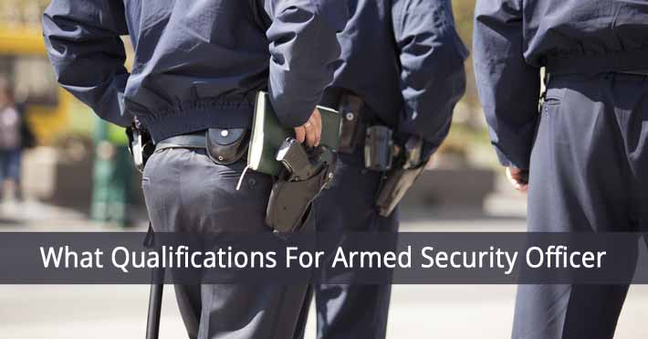 What Qualifications For Armed Security Officer